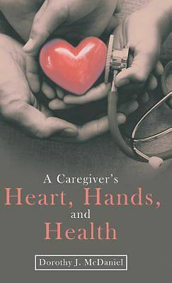 Picture of A Caregiver's Heart, Hands, and Health