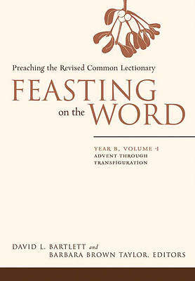 Feasting on the Word Year B, Volume 1: Advent through Transfiguration