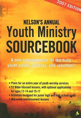 Nelsons Annual Youth Ministry Sourcebook, 2007 Edition