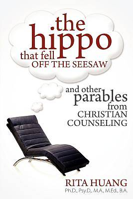 The Hippo That Fell Off the Seesaw and Other Parables from Christian Counseling