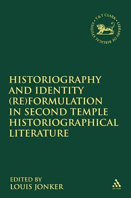Historiography and Identity (Re)Formulation in Second Temple Historiographical Literature