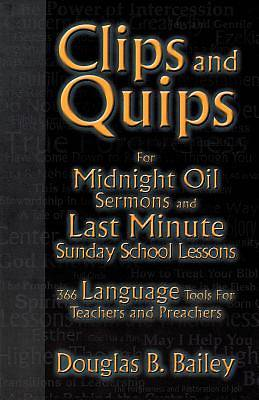 Clips and Quips for Midnight Oil Sermons and Last-Minute Sunday School Lessons