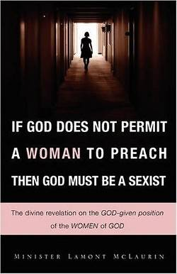 If God Does Not Permit a Woman to Preach Then God Must Be a Sexist
