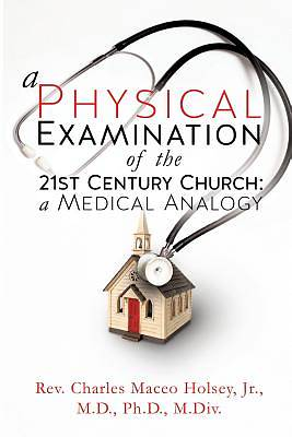 A Physical Examination of the 21st Century Church
