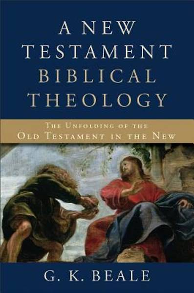 A   New Testament Biblical Theology, a New Testament Biblical Theology