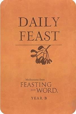 Daily Feast: Meditations from Feasting on the Word, Year B