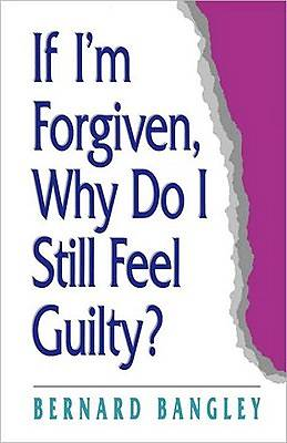 If Im Forgiven, Why Do I Still Feel Guilty?