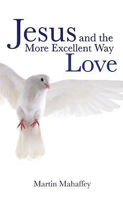 Jesus and the More Excellent Way Love