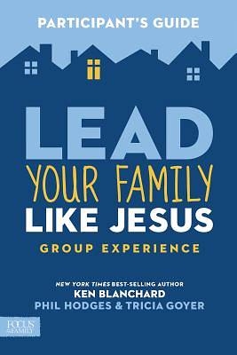 Lead Your Family Like Jesus Group Experience Participants Guide