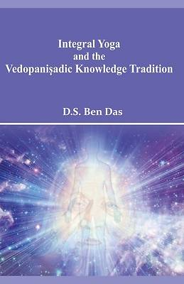 Picture of Integral Yoga and the Vedopaniṣadic Knowledge Tradition