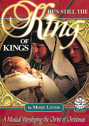 Hes Still the King of Kings; Christmas Choral Music Book