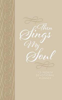 Then Sings My Soul (2019 Planner)