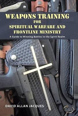 Weapons Training for Spiritual Warfare and Frontline Ministry