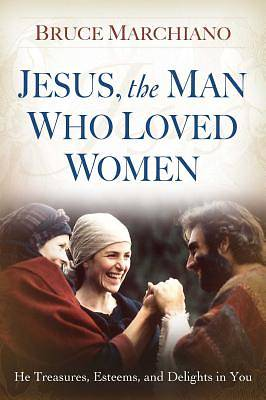 Picture of Jesus, the Man Who Loved Women:
