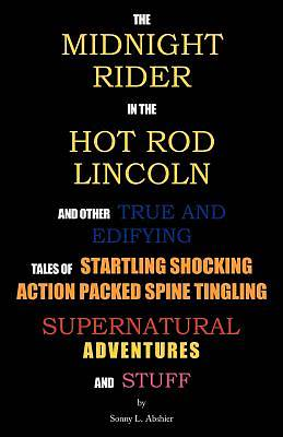 Picture of The Midnight Rider in the Hot Rod Lincoln and Other True and Edifying Tales of Startling Shocking Action Packed Spine Tingling Supernatural Adventures