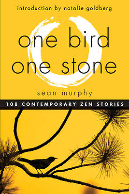 One Bird, One Stone: 108 Contemporary Zen Stories