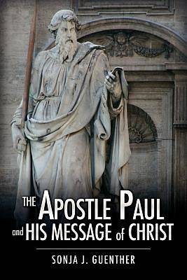 The Apostle Paul and His Message of Christ