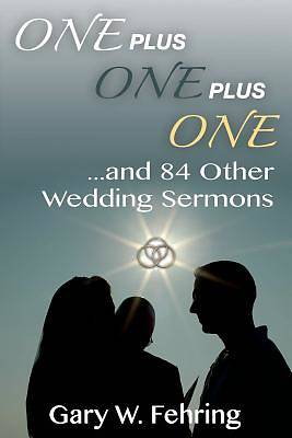 One Plus One Plus One and 84 Other Wedding Sermons