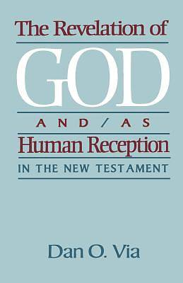 The Revelation of God And/As Human Reception