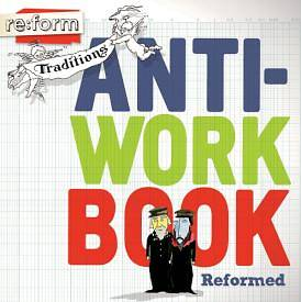 re:form Traditions Reformed Anti-Workbook