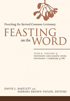 Feasting on the Word Year B, Volume 3: Pentecost and Season after Pentecost 1 (Propers 3-16)