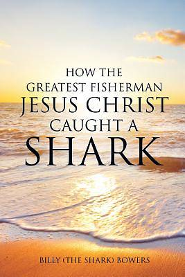 How the Greatest Fisherman Jesus Christ Caught a Shark