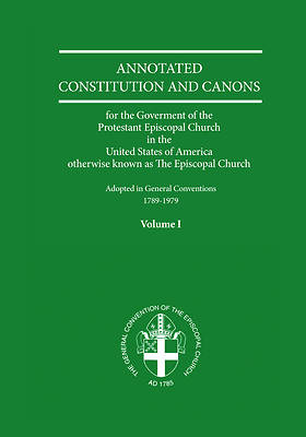 Annotated Constitution and Canons for the Government of the Protestant Episcopal Church in the United States of America