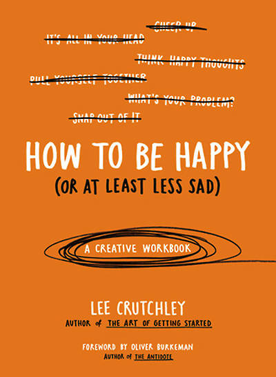 Picture of How to Be Happy (or at Least Less Sad)