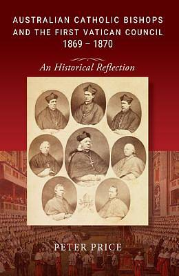 Australian Catholic Bishops and the First Vatican Council 1869 - 1870