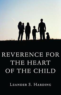 Reverence for the Heart of the Child