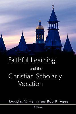 Faithful Learning and the Christian Scholarly Vocation