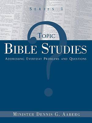 Topic Bible Studies Addressing Everyday Problems and Questions - Series 1