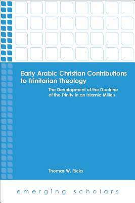 Early Arabic Christian Contributions to Trinitarian Theology