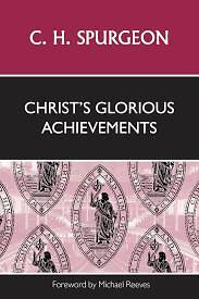 Christs Glorious Achievements