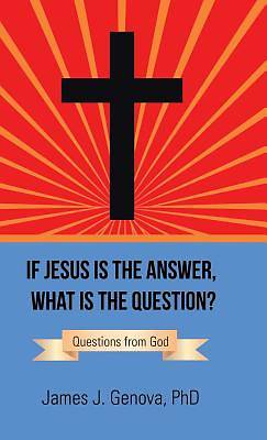 Picture of If Jesus Is the Answer, What Is the Question?