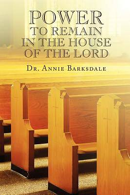Power to Remain in the House of the Lord