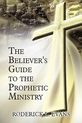 The Believers Guide to the Prophetic Ministry