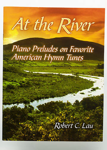 At the River - Piano Preludes on Favorite American Hymn Tunes