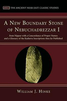 Picture of A   New Boundary Stone of Nebuchadnezzar I from Nippur with a Concordance of Proper Names and a Glossary of the Kudurru Inscriptions Thus Far Publishe
