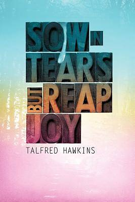 Sow in Tears But Reap in Joy