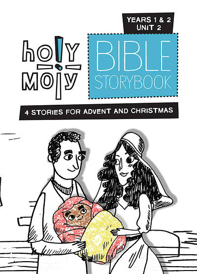 Holy Moly Grades K-2 Bible Storybook Sunday School Edition Year 1-2 Unit 2