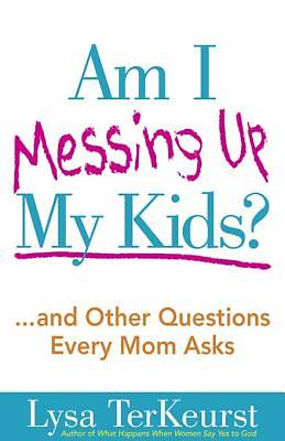 Am I Messing Up My Kids? [ePub Ebook]