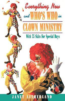 Everything New and Whos Who in Clown Ministry