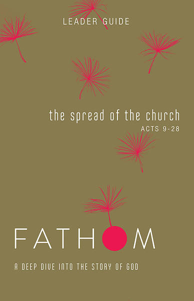 Fathom Bible Studies: The Spread of the Church Leader Guide PDF Download