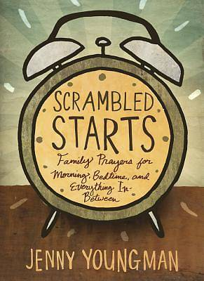 Picture of Scrambled Starts: Family Prayers for Morning, Bedtime, and Everything In-Between