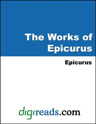 The Works of Epicurus (The Principal Doctrines of Epicurus, The Vatican Sayings, Fragments of Epicurus, and Letters) [Adobe Ebook]