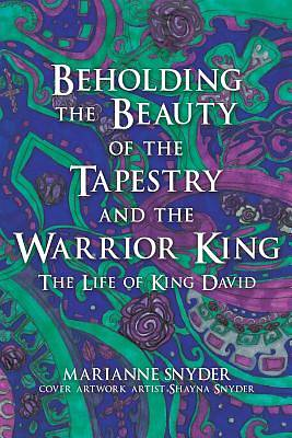 Beholding the Beauty of the Tapestry and the Warrior King