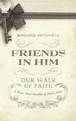 Friends in Him (Our Walk of Faith)