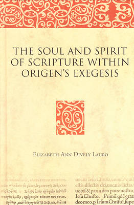 The Soul and Spirit of Scripture Within Origens Exegesis