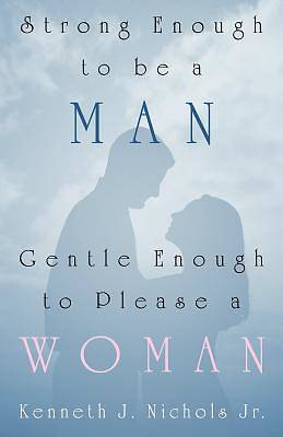 Strong Enough to Be a Man, Gentle Enough to Please a Woman